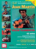 Play Solo Flamenco Guitar with Juan Martin Vol. 1: Progressively Graded for Absolute Beginners to Intermediate and More Advanced