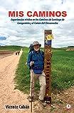 Mis caminos: Experiencias vividas en los Caminos de Santiago de Compostela y el Cañón del Chicamocha (Spanish Edition)