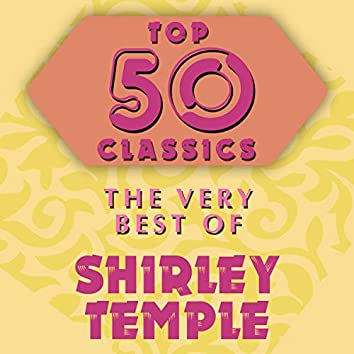 Top 50 Classics - The Very Best of Shirley Temple