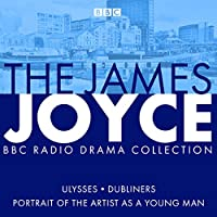The James Joyce BBC Radio Collection: Ulysses, A Portrait of the Artist as a Young Man & Dubliners
