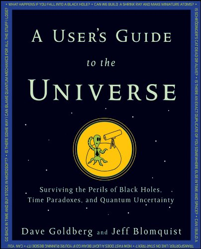 A User's Guide To The Universe: Surviving The Perils Of Black Holes, Time Paradoxes, And Quantum Uncertainty (English Edit...