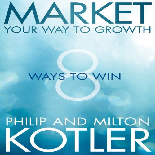 Market Your Way to Growth     8 Ways to Win              Written by:                                                                                                                                 Philip Kotler,                                                                                        Milton Kotler                               Narrated by:                                                                                                                                 Mark Weatherup                      Length: 6 hrs and 39 mins     Not rated yet     Overall 0.0