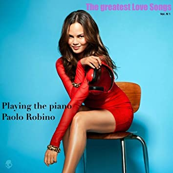 The Greatest Love Songs, Vol. 1 (Paolo Robino Playing the Piano)
