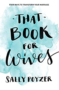 That Book for Wives: Four ways to transform your marriage by [Sally Poyzer]