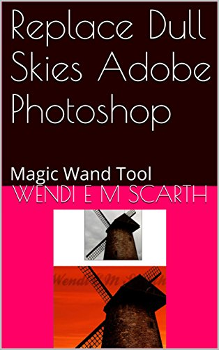 Replace Dull Skies Adobe Photoshop: Magic Wand Tool (Adobe Photpshop Made Easy by Wendi E M Scarth Book 49) (English Edition)