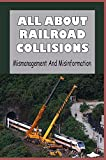 All About Railroad Collisions: Mismanagement And Misinformation: A Compassionate Glimpse Into The Human Cost Of Mismanaged Risk (English Edition)