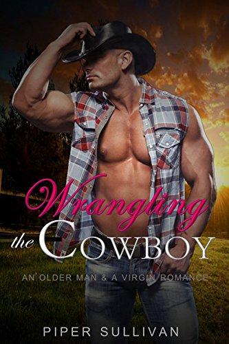 Wrangling the Cowboy: An Older Man & A Virgin Romance