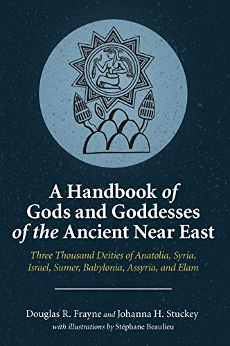 Compare Textbook Prices for A Handbook of Gods and Goddesses of the Ancient Near East: Three Thousand Deities of Anatolia, Syria, Israel, Sumer, Babylonia, Assyria, and Elam Illustrated Edition ISBN 9781575068374 by Frayne, Douglas R.,Stuckey, Johanna H.,Beaulieu, Stéphane D.