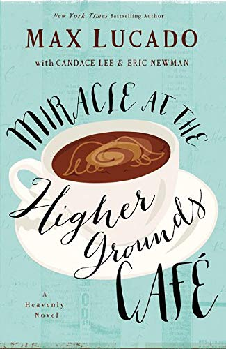 Compare Textbook Prices for Miracle at the Higher Grounds Cafe Heavenly Reprint Edition ISBN 9780718039776 by Lucado, Max,Lee, Candace,Newman, Eric
