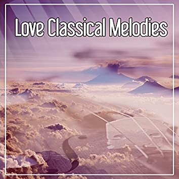 Love Classical Melodies – Classical Melodies for You, Beethoven, Mozart, Bach for Relaxation, Pleasant Day After Work