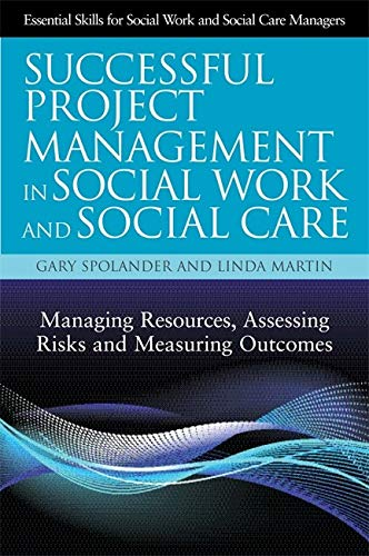 Successful Project Management in Social Work and Social Care (Managing Resources, Assessing Risks and Measuring Outcomes