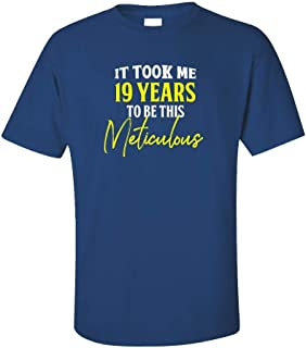My Family Tee It Took Me 19 Years to Be This Meticulous Funny Old Birthday - Unisex T-Shirt