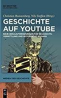 Geschichte Auf Youtube: Neue Herausforderungen Fuer Geschichtsvermittlung Und Historische Bildung (Medien Der Geschichte)