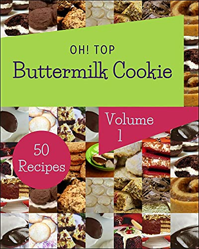 Oh! Top 50 Buttermilk Cookie Recipes Volume 1: Make Cooking at Home Easier with Buttermilk Cookie Cookbook! (English Edition)