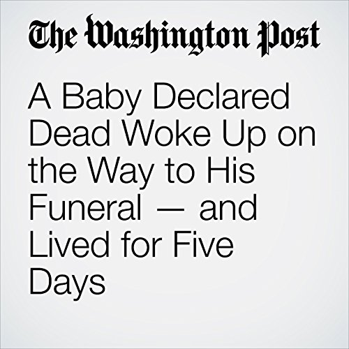 A Baby Declared Dead Woke Up on the Way to His Funeral — and Lived for Five Days copertina