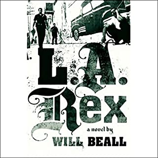 L.A. Rex     A Novel              By:                                                                                                                                 Will Beall                               Narrated by:                                                                                                                                 Dan Oreskes                      Length: 11 hrs and 49 mins     40 ratings     Overall 4.0