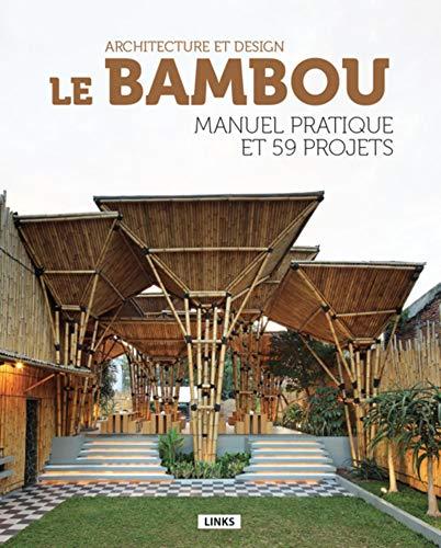 LE BAMBOO MANUEL PRATIQUE ET 59 PROJETS (Architecture et design)