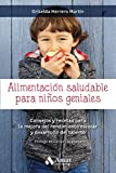 Alimentación saludable para niños geniales: Consejos y recetas para la mejora del rendimiento escolar y desarrollo del talento