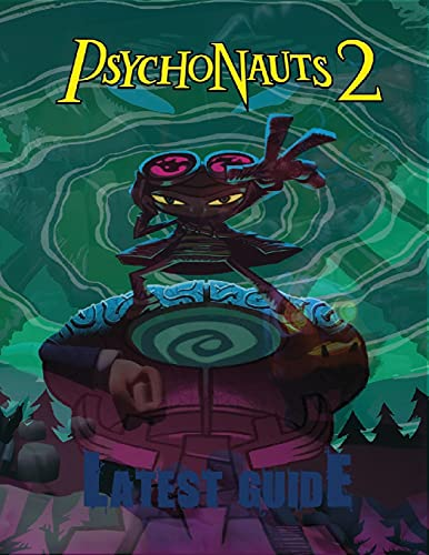 Psychonauts 2: LATEST GUIDE: The Complete Guide & Walkthrough with Tips &Tricks to Become a Pro Player