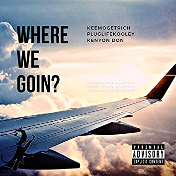 Where We Going (feat. Pluglife Kooley & Kenyon Don)