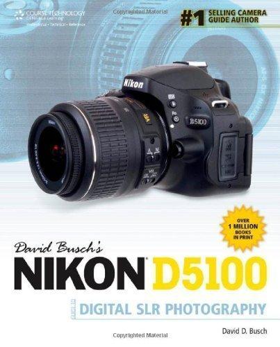 David Busch's Nikon D5100 Guide to Digital SLR Photography by David D. Busch (July 18 2011)