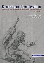 Kunst Und Konfession: Katholische Auftragswerke Im Zeitalter Der Glaubenspaltung (German Edition)