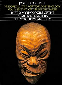 Historical Atlas of World Mythology Vol II: The Way of the Seeded Earth Part 2: Mythologies of the Primitive Planters: The Northern Americas 0060551585 Book Cover
