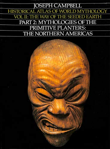 Way of the Seeded Earth, Part 2: Mythologies of the Primitive Planters - The Northern Americas (Historical Atlas of World Mythology)