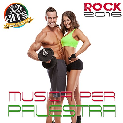 Musica per palestra: Rock 2016 (20 Hits Compilation)