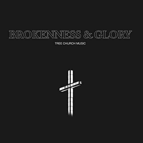 Tree Church Music - Brokenness and Glory (Live) 2019