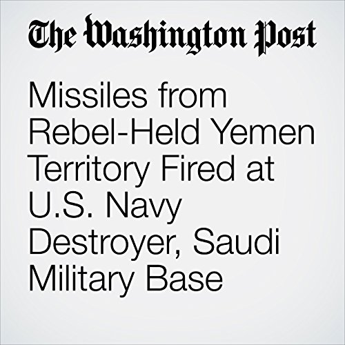 Missiles from Rebel-Held Yemen Territory Fired at U.S. Navy Destroyer, Saudi Military Base cover art