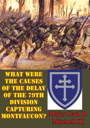 What Were The Causes Of The Delay Of The 79th Division Capturing Montfaucon? (English Edition)