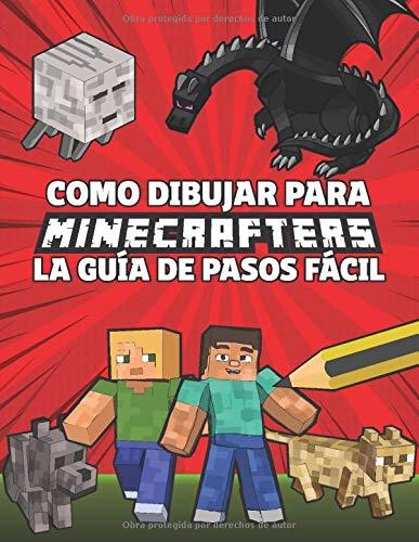 Como Dibujar Para Minecrafters La Guía De Pasos Fácil: Guía Paso a Paso de Cómo dibujar tus Minecrafters (No oficial) para Niños de 8 a 14 Años – Regalos de Minecraft para niños