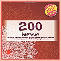 200 Mandalas I look at you and see all the ways a soul can bruise, and I wish I could sink my hands into your flesh and light lanterns along your spine so you know that there's nothing but light when I see you.