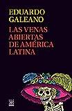 Las venas abiertas de América Latina (Biblioteca Eduardo Galeano nº 11)