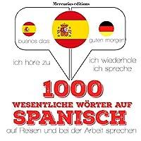 1000 wichtige Wörter auf Spanisch für die Reise und die Arbeit Hörbuch