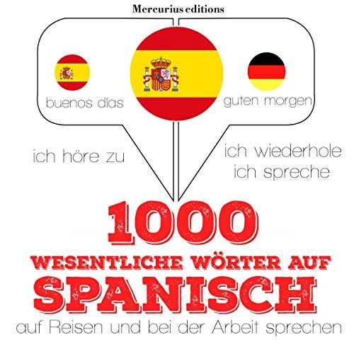 1000 wichtige Wörter auf Spanisch für die Reise und die Arbeit audiobook cover art