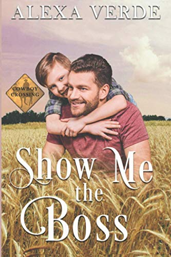 Show Me the Boss: Small-Town Single-Father Cowboy Romance (Cowboy Crossing Romances)