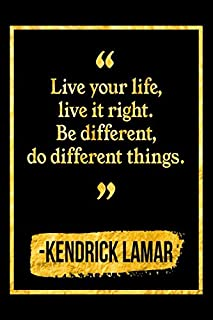Live Your Life, Live It Right. Be Different, Do Different Things: Black and Gold Kendrick Lamar Quote Notebook