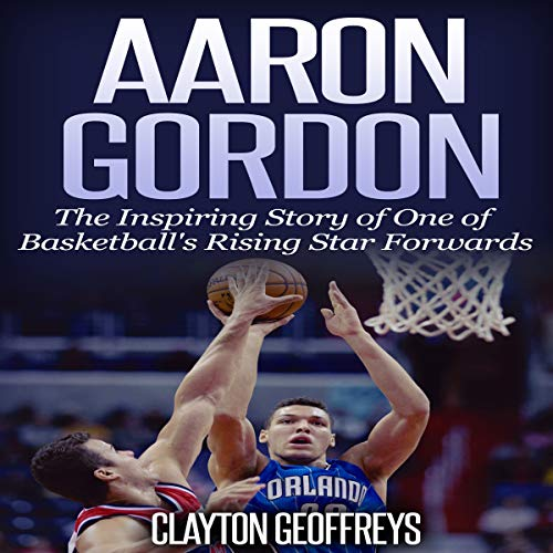 『Aaron Gordon: The Inspiring Story of One of Basketball's Rising Star Forwards』のカバーアート