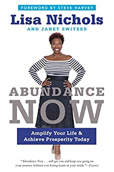 Abundance Now: Amplify Your Life & Achieve Prosperity Today by [Lisa Nichols, Janet Switzer]