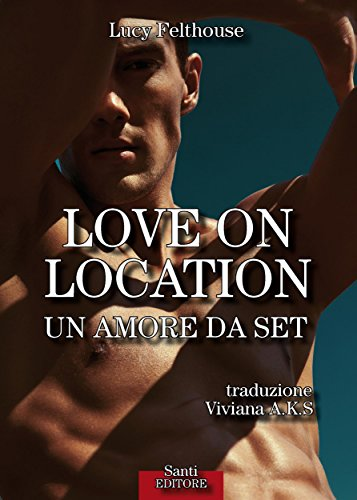 Love on location: Un amore da set (Italian Edition)