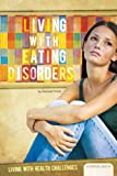 Living with Eating Disorders (Living With Health Challenges) - Racquel Foran