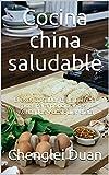 Cocina china saludable: El exótico sabor de la comida sana. Para principiantes y avanzados y cualquier dieta