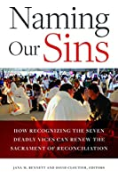 Naming Our Sins: How Recognizing the Seven Deadly Vices Can Renew the Sacrament of Reconciliation