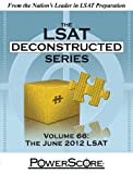 The PowerScore LSAT Deconstructed Series Volume 66: The June 2012 LSAT
