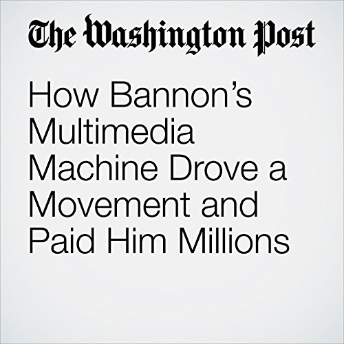 How Bannon's Multimedia Machine Drove a Movement and Paid Him Millions copertina