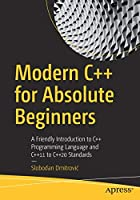 Modern C++ for Absolute Beginners: A Friendly Introduction to C++ Programming Language and C++11 to C++20 Standards Front Cover