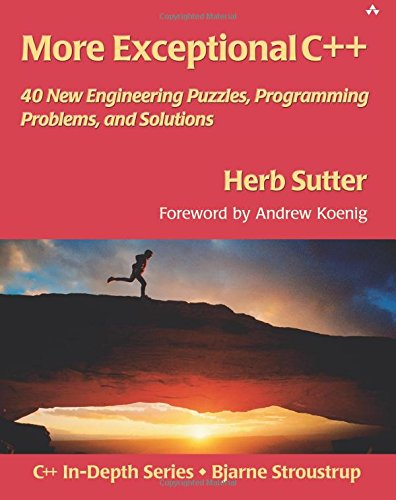 More Exceptional C++: 40 New Engineering Puzzles, Programming Problems, and Solutions (Addison-Wesley C++ In-Depth)