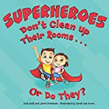 Superheroes Don't Clean Up Their Rooms...Or Do They?: A Story about the Power of Organization (Little Superhero Series)